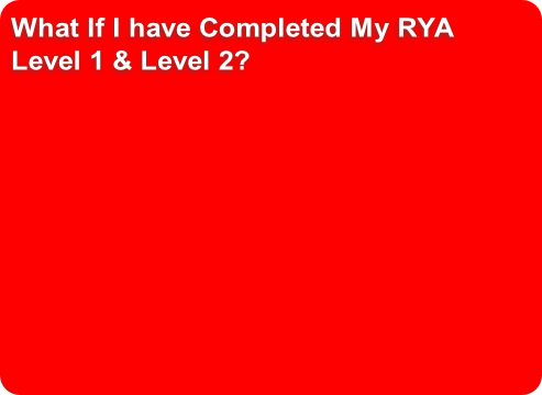 What If I have Completed My RYA 