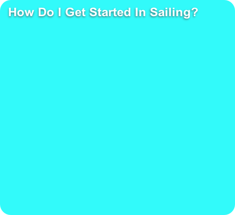How Do I Get Started In Sailing?
